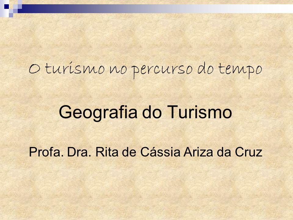 O turismo no percurso do tempo Geografia do Turismo Profa. Dra. Rita de Cássia Ariza da Cruz
