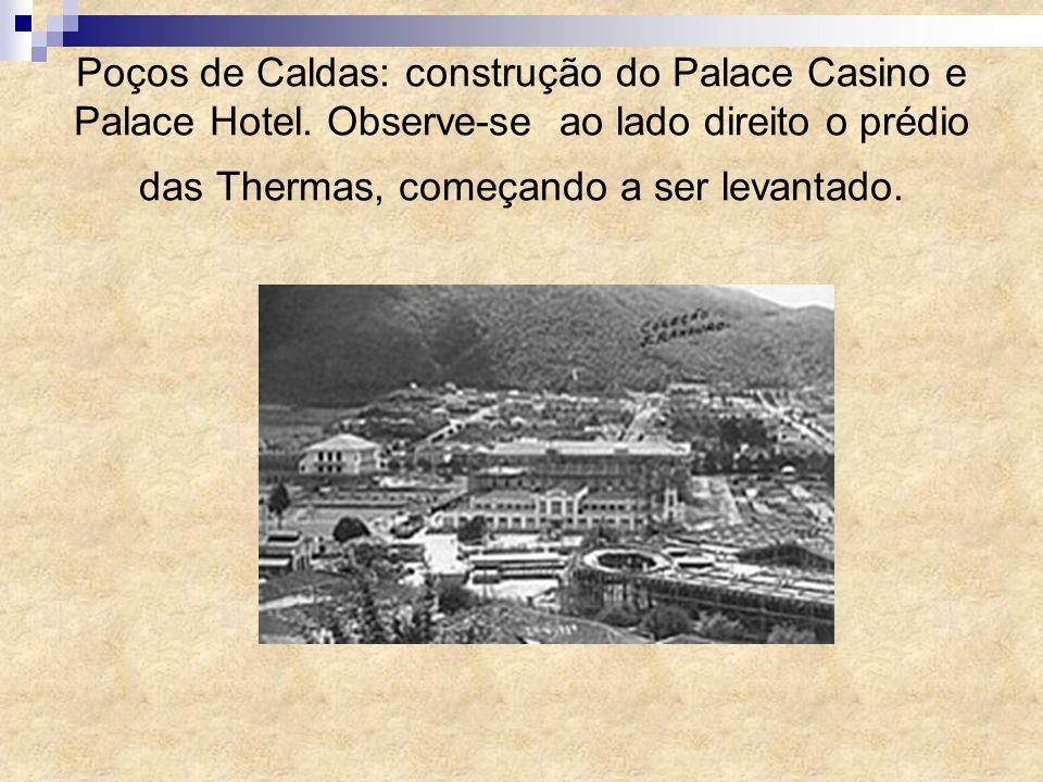 Poços de Caldas: construção do Palace Casino e Palace Hotel. Observe-se ao lado direito o prédio das Thermas, começando a ser levantado.