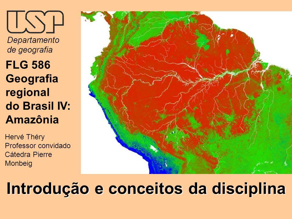 FLG 586 Geografia regional do Brasil IV: Amazônia Hervé Théry Professor convidado Cátedra Pierre Monbeig Departamento de geografia Introdução e concei