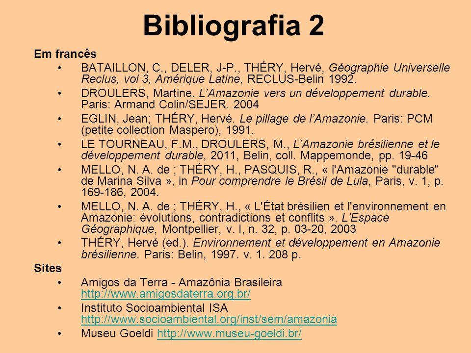Bibliografia 2 Em francês BATAILLON, C., DELER, J-P., THÉRY, Hervé, Géographie Universelle Reclus, vol 3, Amérique Latine, RECLUS-Belin 1992. DROULERS