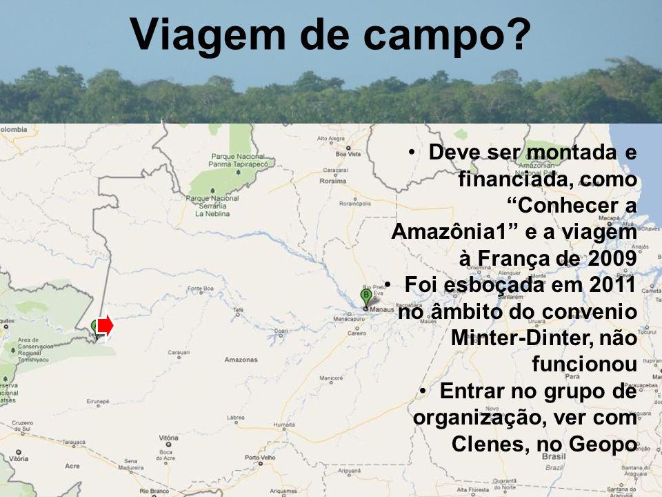 Viagem de campo? Deve ser montada e financiada, como Conhecer a Amazônia1 e a viagem à França de 2009 Foi esboçada em 2011 no âmbito do convenio Minte
