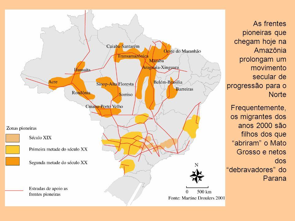 As frentes pioneiras que chegam hoje na Amazônia prolongam um movimento secular de progressão para o Norte Frequentemente, os migrantes dos anos 2000