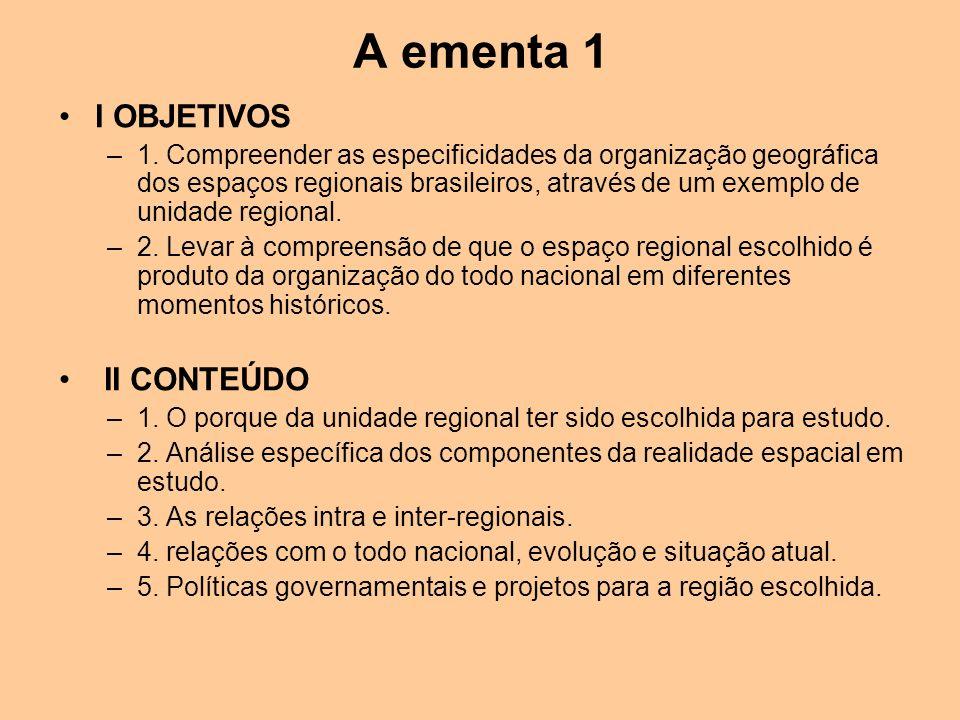 A ementa 1 I OBJETIVOS –1. Compreender as especificidades da organização geográfica dos espaços regionais brasileiros, através de um exemplo de unidad