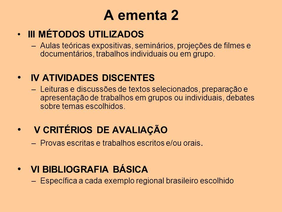 A ementa 2 III MÉTODOS UTILIZADOS –Aulas teóricas expositivas, seminários, projeções de filmes e documentários, trabalhos individuais ou em grupo. IV