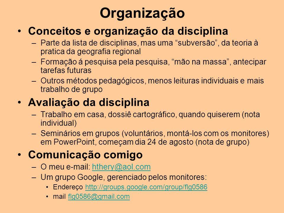 Organização Conceitos e organização da disciplina –Parte da lista de disciplinas, mas uma subversão, da teoria à pratica da geografia regional –Formaç