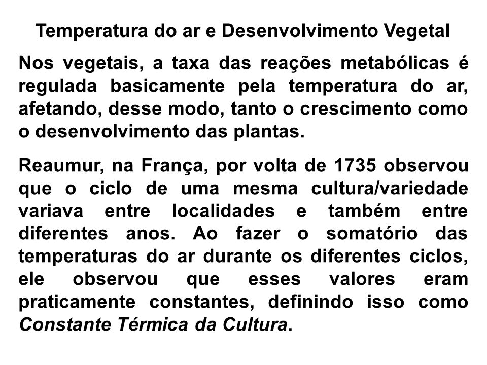 Nos vegetais, a taxa das reações metabólicas é regulada basicamente pela temperatura do ar, afetando, desse modo, tanto o crescimento como o desenvolv