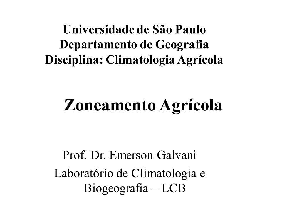 Zoneamento Agrícola Prof. Dr. Emerson Galvani Laboratório de Climatologia e Biogeografia – LCB Universidade de São Paulo Departamento de Geografia Dis