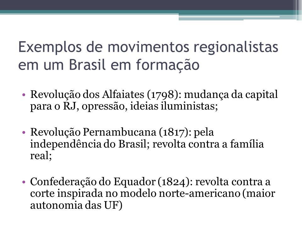 Exemplos de movimentos regionalistas em um Brasil em formação Revolução dos Alfaiates (1798): mudança da capital para o RJ, opressão, ideias iluminist