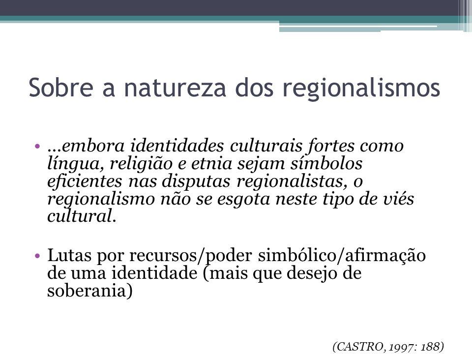 Sobre a natureza dos regionalismos...embora identidades culturais fortes como língua, religião e etnia sejam símbolos eficientes nas disputas regional