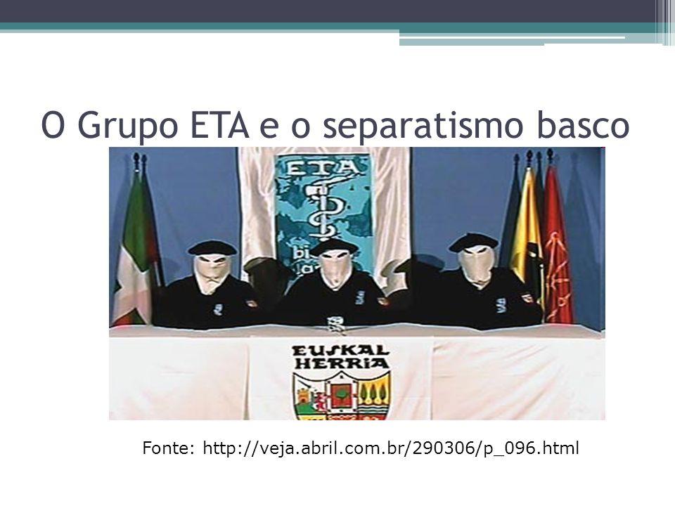 O Grupo ETA e o separatismo basco Fonte: http://veja.abril.com.br/290306/p_096.html