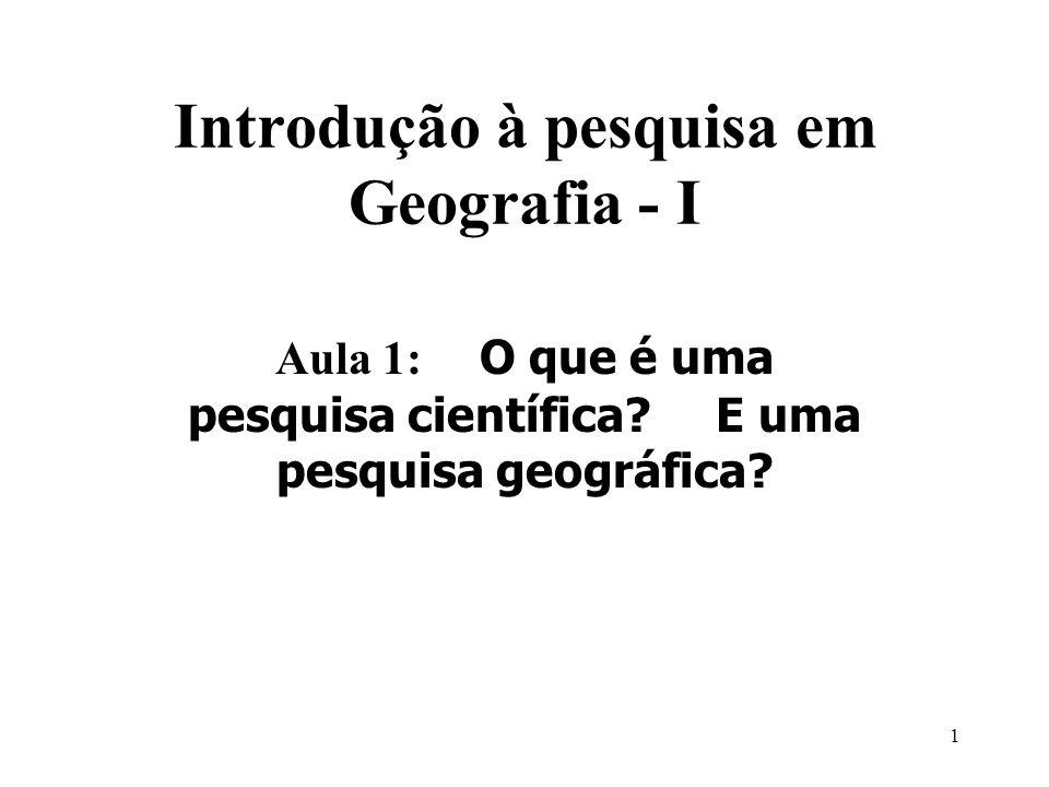 1 Introdução à pesquisa em Geografia - I Aula 1: O que é uma pesquisa científica? E uma pesquisa geográfica?