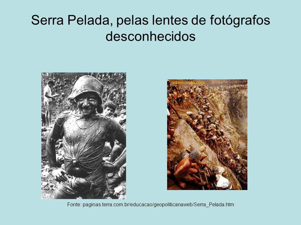Serra Pelada, pelas lentes de fotógrafos desconhecidos Fonte: paginas.terra.com.br/educacao/geopoliticanaweb/Serra_Pelada.htm