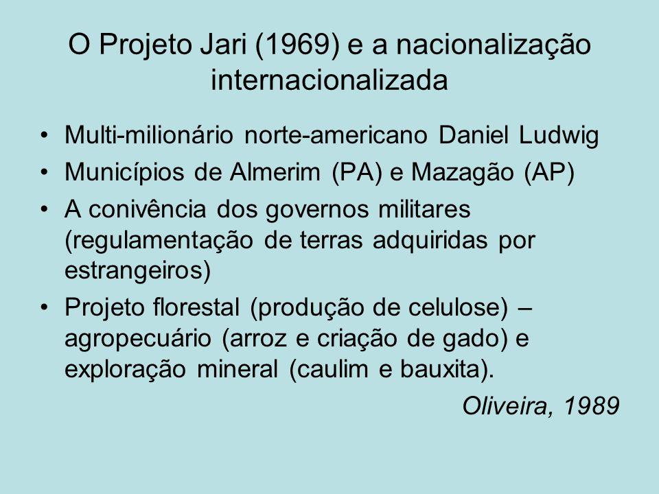 O Projeto Jari (1969) e a nacionalização internacionalizada Multi-milionário norte-americano Daniel Ludwig Municípios de Almerim (PA) e Mazagão (AP) A