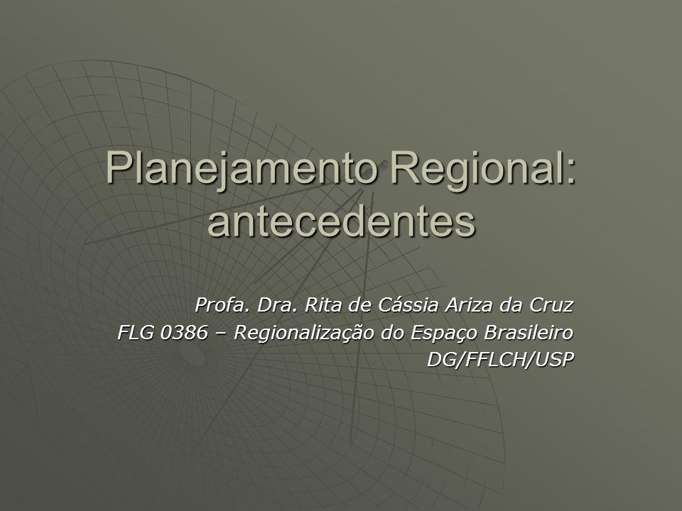 Planejamento Regional: antecedentes Profa. Dra. Rita de Cássia Ariza da Cruz FLG 0386 – Regionalização do Espaço Brasileiro DG/FFLCH/USP