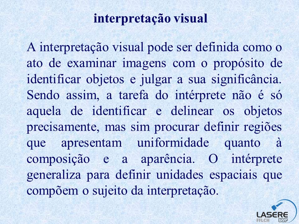 Etapas do processo de interpretação visual 1) Leitura de imagens 2) Análise de imagens 3) Interpretação de imagens