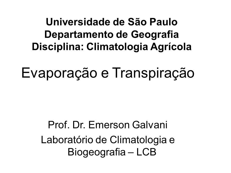 Evaporação e Transpiração Prof. Dr. Emerson Galvani Laboratório de Climatologia e Biogeografia – LCB Universidade de São Paulo Departamento de Geograf
