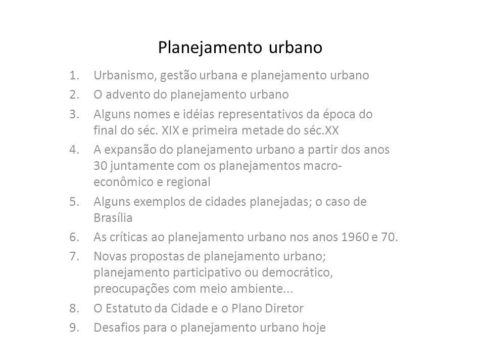Planejamento urbano 1.Urbanismo, gestão urbana e planejamento urbano 2.O advento do planejamento urbano 3.Alguns nomes e idéias representativos da épo
