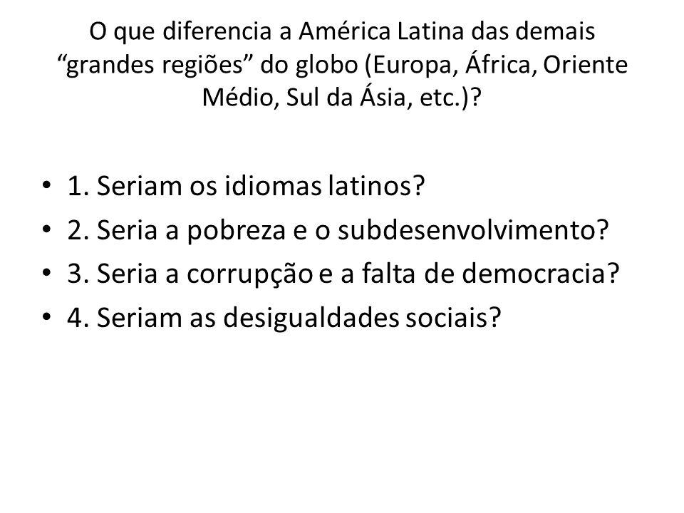 O que diferencia a América Latina das demais grandes regiões do globo (Europa, África, Oriente Médio, Sul da Ásia, etc.)? 1. Seriam os idiomas latinos