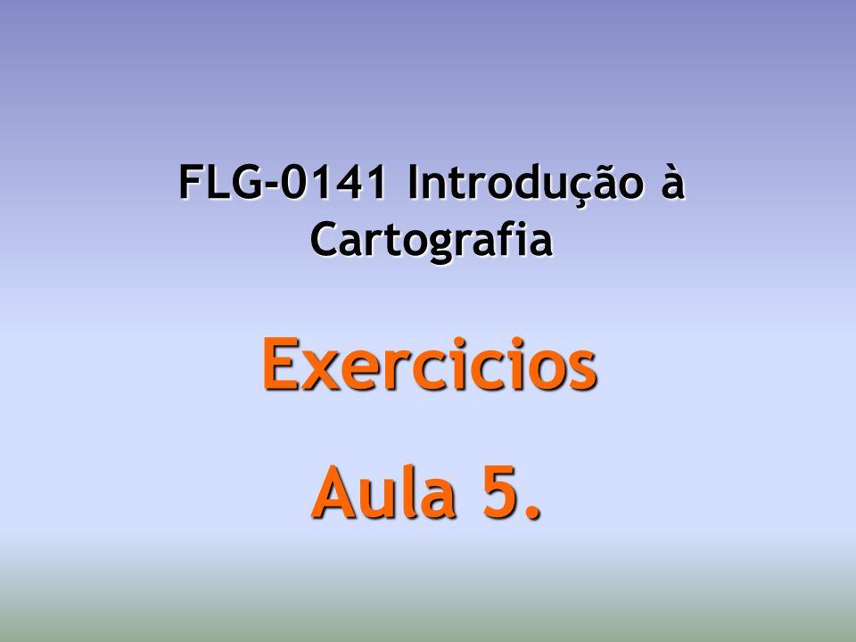 Exercicios Aula 5. FLG-0141 Introdução à Cartografia