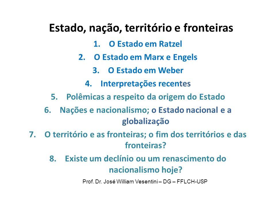 Estado, nação, território e fronteiras 1.O Estado em Ratzel 2.O Estado em Marx e Engels 3.O Estado em Weber 4.Interpretações recentes 5.Polêmicas a re