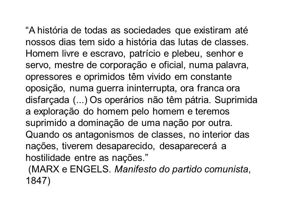 A história de todas as sociedades que existiram até nossos dias tem sido a história das lutas de classes. Homem livre e escravo, patrício e plebeu, se