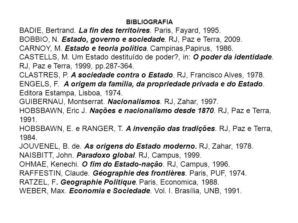 BIBLIOGRAFIA BADIE, Bertrand. La fin des territoires. Paris, Fayard, 1995. BOBBIO, N. Estado, governo e sociedade. RJ, Paz e Terra, 2009. CARNOY, M. E