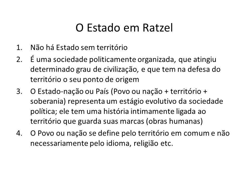 O Estado em Ratzel 1.Não há Estado sem território 2.É uma sociedade politicamente organizada, que atingiu determinado grau de civilização, e que tem n