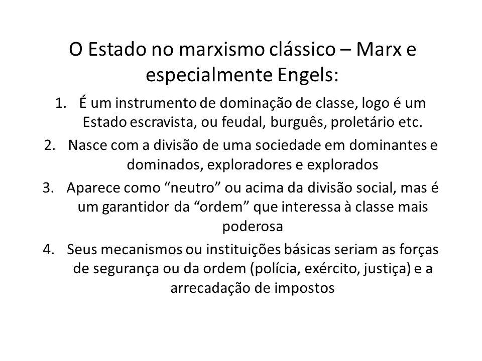 O Estado no marxismo clássico – Marx e especialmente Engels: 1.É um instrumento de dominação de classe, logo é um Estado escravista, ou feudal, burguê