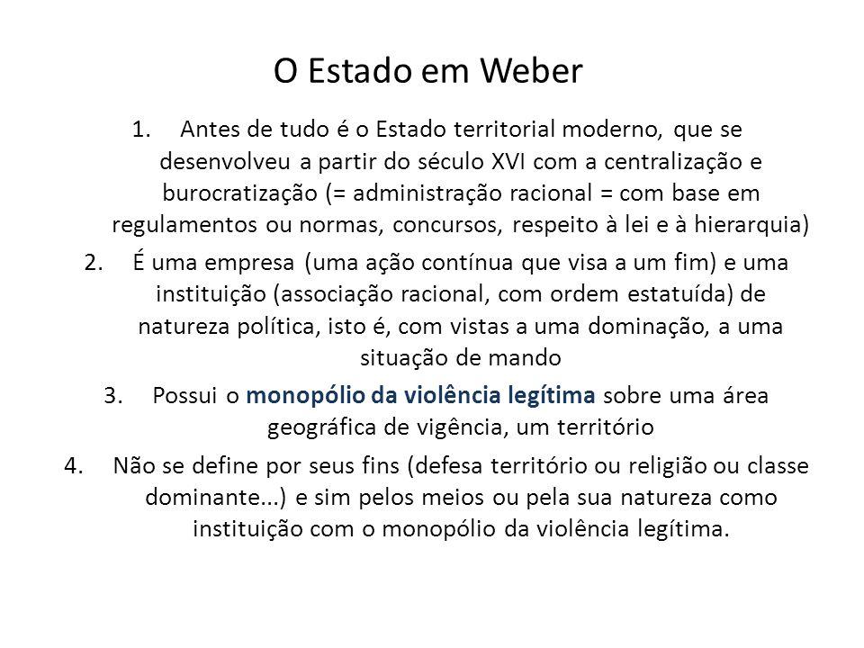 O Estado em Weber 1.Antes de tudo é o Estado territorial moderno, que se desenvolveu a partir do século XVI com a centralização e burocratização (= ad