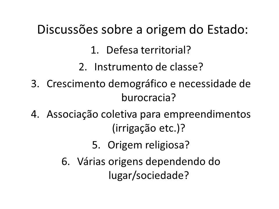 Discussões sobre a origem do Estado: 1.Defesa territorial? 2.Instrumento de classe? 3.Crescimento demográfico e necessidade de burocracia? 4.Associaçã