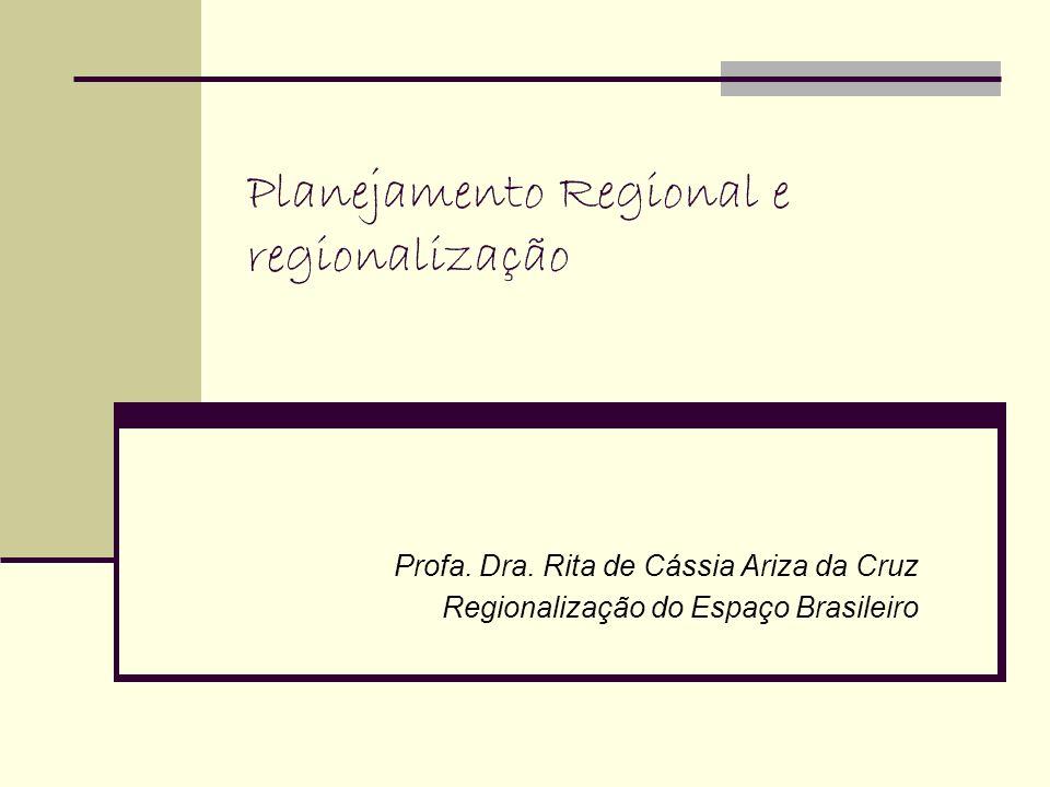 Planejamento Regional e regionalização Profa. Dra. Rita de Cássia Ariza da Cruz Regionalização do Espaço Brasileiro