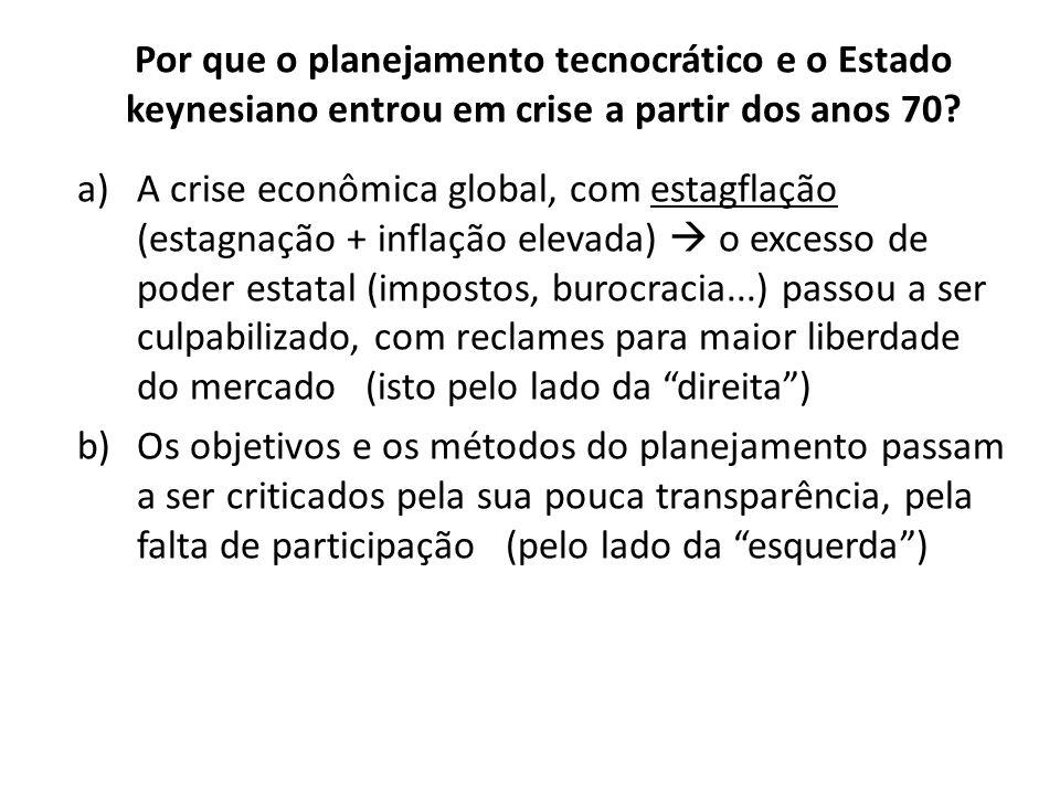 Por que o planejamento tecnocrático e o Estado keynesiano entrou em crise a partir dos anos 70? a)A crise econômica global, com estagflação (estagnaçã