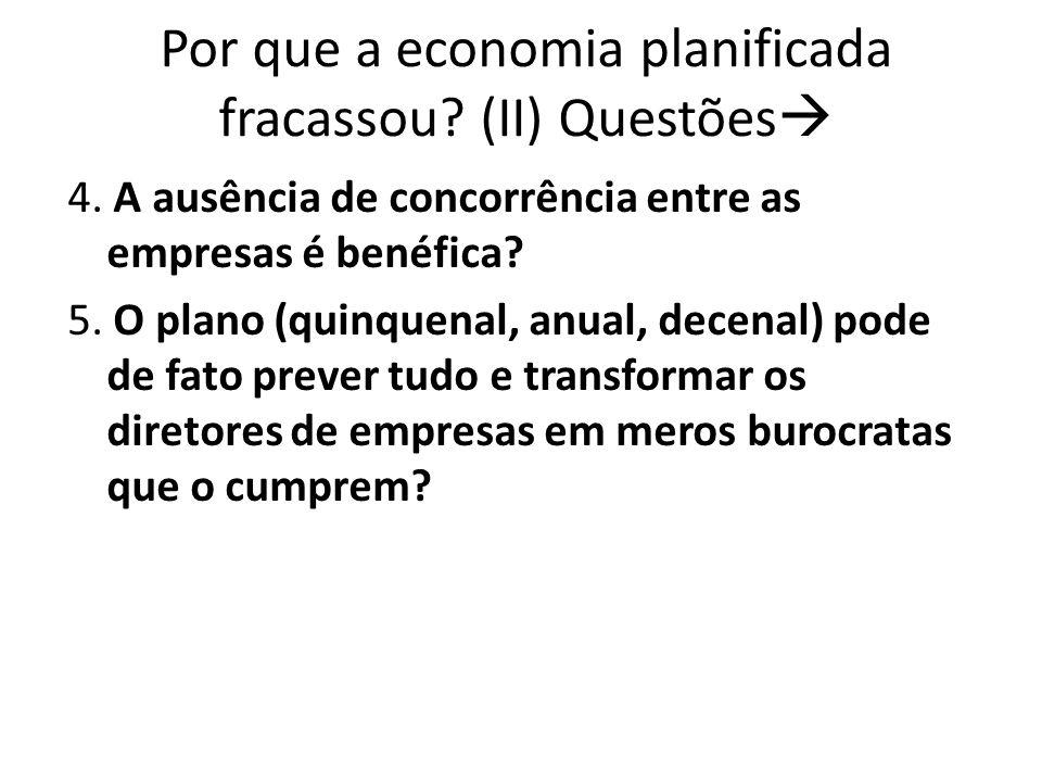 Por que a economia planificada fracassou? (II) Questões 4. A ausência de concorrência entre as empresas é benéfica? 5. O plano (quinquenal, anual, dec