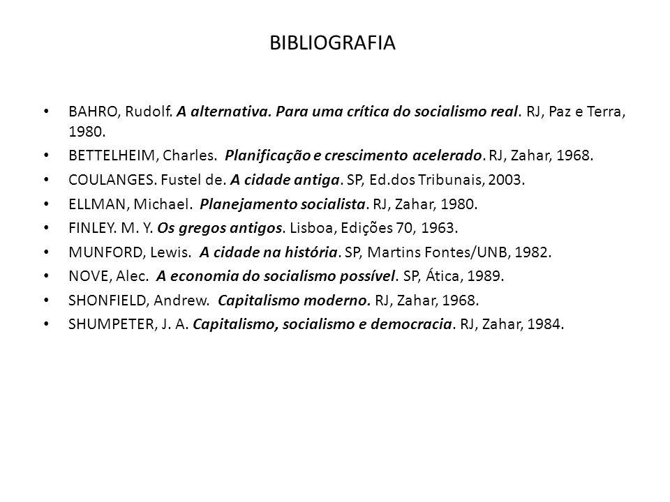 BIBLIOGRAFIA BAHRO, Rudolf. A alternativa. Para uma crítica do socialismo real. RJ, Paz e Terra, 1980. BETTELHEIM, Charles. Planificação e crescimento
