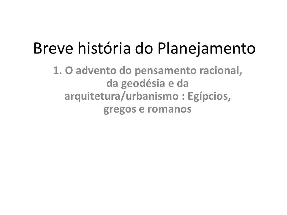 Breve história do Planejamento 1. O advento do pensamento racional, da geodésia e da arquitetura/urbanismo : Egípcios, gregos e romanos