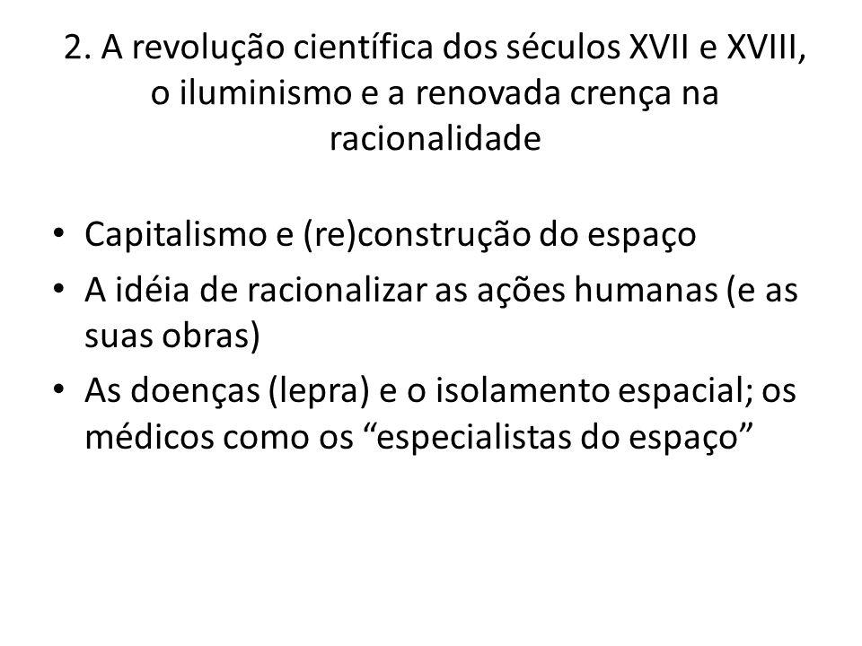 2. A revolução científica dos séculos XVII e XVIII, o iluminismo e a renovada crença na racionalidade Capitalismo e (re)construção do espaço A idéia d