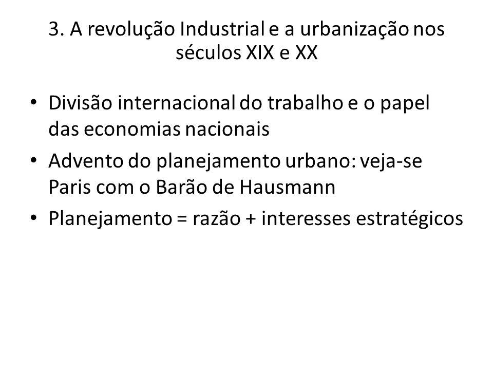3. A revolução Industrial e a urbanização nos séculos XIX e XX Divisão internacional do trabalho e o papel das economias nacionais Advento do planejam