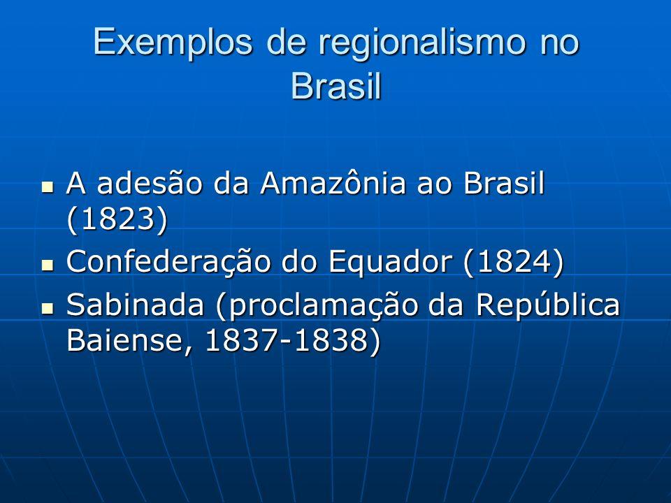 Exemplos de regionalismo no Brasil A adesão da Amazônia ao Brasil (1823) A adesão da Amazônia ao Brasil (1823) Confederação do Equador (1824) Confeder
