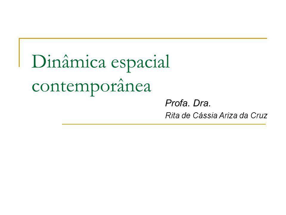 Dinâmica espacial contemporânea Profa. Dra. Rita de Cássia Ariza da Cruz