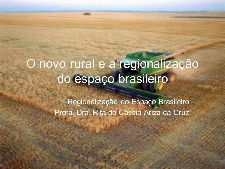 O novo rural e a regionalização do espaço brasileiro Regionalização do Espaço Brasileiro Profa. Dra. Rita de Cássia Ariza da Cruz