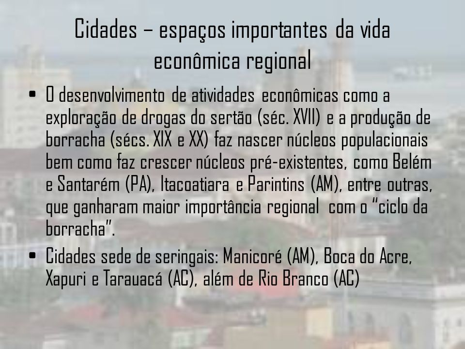 Cidades – espaços importantes da vida econômica regional O desenvolvimento de atividades econômicas como a exploração de drogas do sertão (séc. XVII)