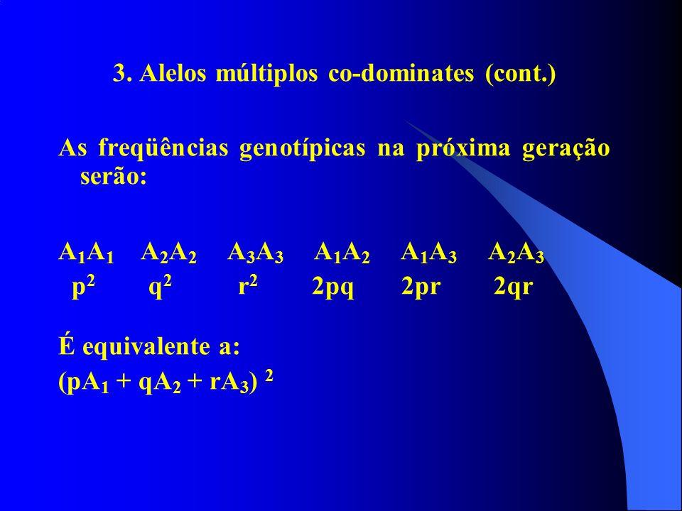 3. Alelos múltiplos co-dominates Alelos múltiplos o conjunto de mais de dois alelos que podem ocupar um loco. Considere uma grande população humana de