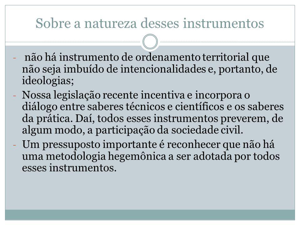 Sobre a natureza desses instrumentos - não há instrumento de ordenamento territorial que não seja imbuído de intencionalidades e, portanto, de ideolog