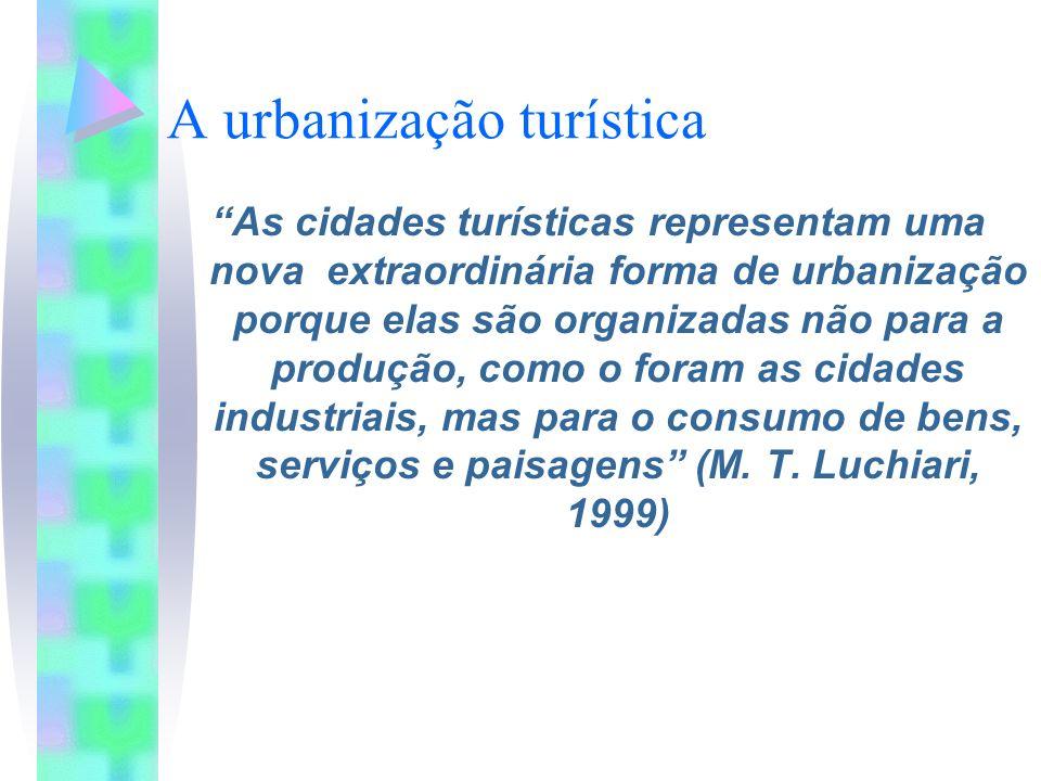A urbanização turística As cidades turísticas representam uma nova extraordinária forma de urbanização porque elas são organizadas não para a produção