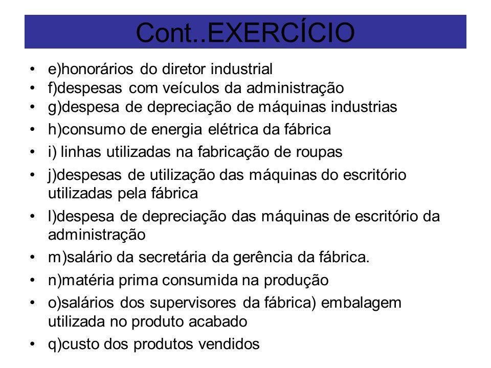 Cont..EXERCÍCIO e)honorários do diretor industrial f)despesas com veículos da administração g)despesa de depreciação de máquinas industrias h)consumo