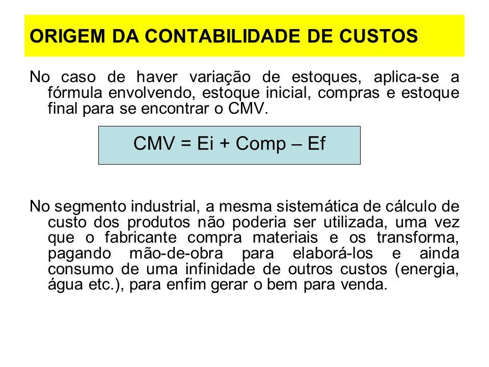 ORIGEM DA CONTABILIDADE DE CUSTOS No caso de haver variação de estoques, aplica-se a fórmula envolvendo, estoque inicial, compras e estoque final para