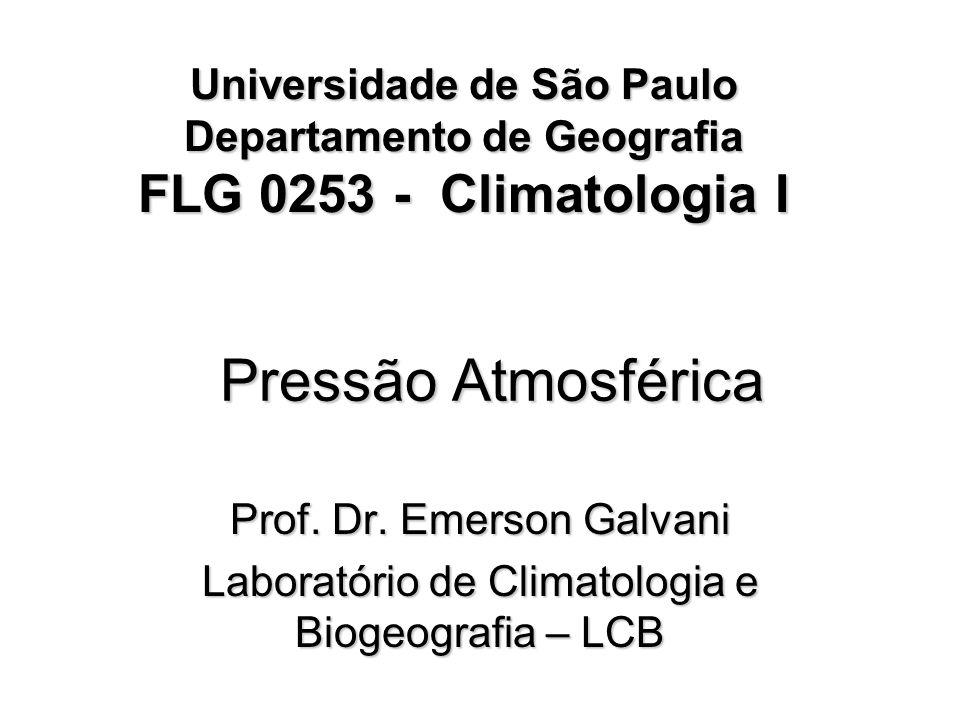 Pressão Atmosférica Prof. Dr. Emerson Galvani Laboratório de Climatologia e Biogeografia – LCB Universidade de São Paulo Departamento de Geografia FLG