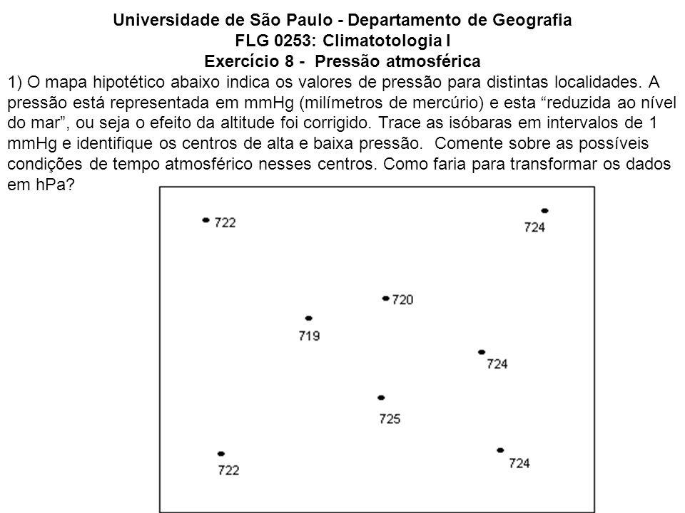 Universidade de São Paulo - Departamento de Geografia FLG 0253: Climatotologia I Exercício 8 - Pressão atmosférica 1) O mapa hipotético abaixo indica