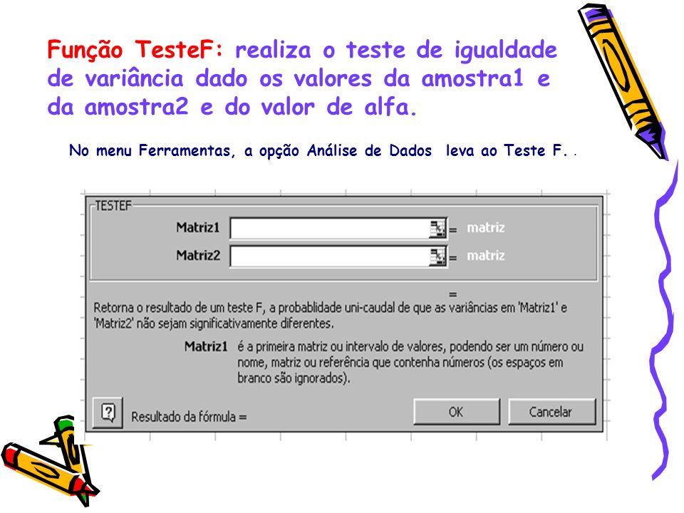 No menu Ferramentas, a opção Análise de Dados leva ao Teste F.. Função TesteF: realiza o teste de igualdade de variância dado os valores da amostra1 e