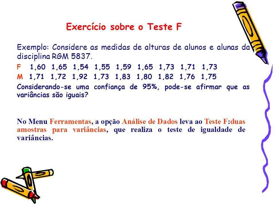 Exemplo: Considere as medidas de alturas de alunos e alunas da disciplina RGM 5837. F 1,60 1,65 1,54 1,55 1,59 1,65 1,73 1,71 1,73 M 1,71 1,72 1,92 1,